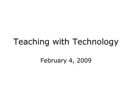 Teaching with Technology February 4, 2009. Educational Technology Video Play.