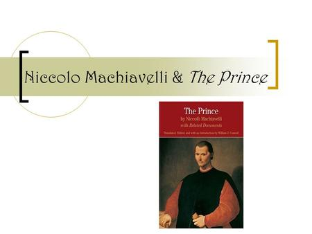 Niccolo Machiavelli & The Prince. Machiavelli's Life (1469-1527) Early life (1469-1494)  Old Florentine family  Humanist education Rise in Florentine.