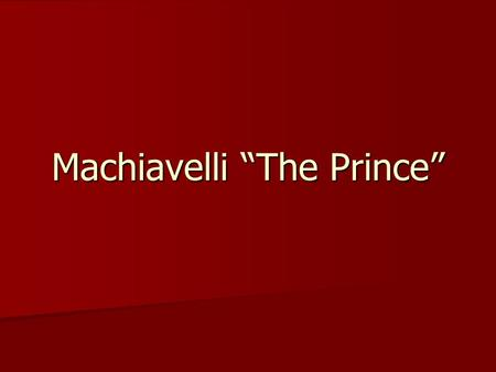 "Machiavelli ""The Prince"". Do the Ends Justify the Means? You tell your parents that you were at a friends house studying when you were out buying them."