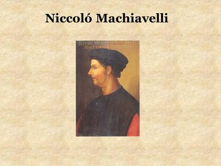 Niccoló Machiavelli. Machiavelli 1469-1527 Background.