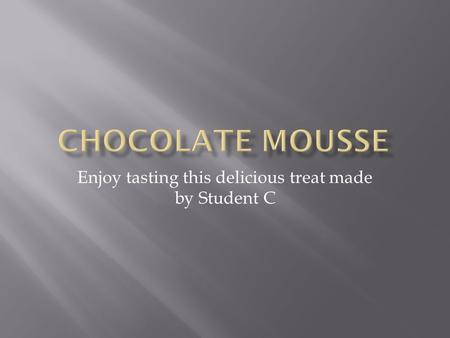 Enjoy tasting this delicious treat made by Student C.