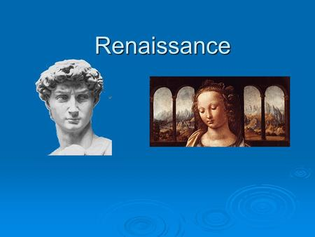 Renaissance. What was the Renaissance? Renaissance means rebirth and Europe was recovering from the dark Middle Ages and the Plague.  Human beings and.