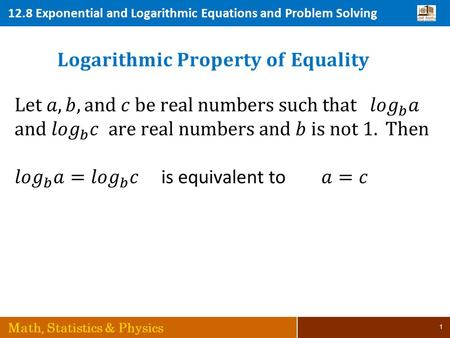 12.8 Exponential and Logarithmic Equations and Problem Solving Math, Statistics & Physics 1.
