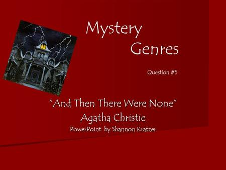 "Mystery Genres ""And Then There Were None"" Agatha Christie PowerPoint by Shannon Kratzer Question #5."
