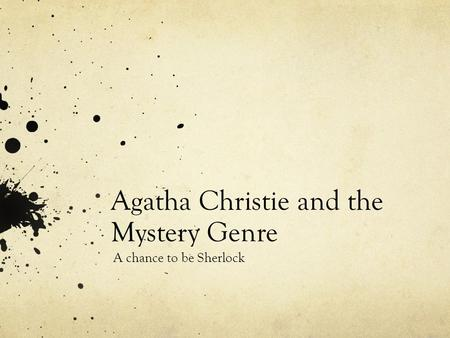 Agatha Christie and the Mystery Genre A chance to be Sherlock.