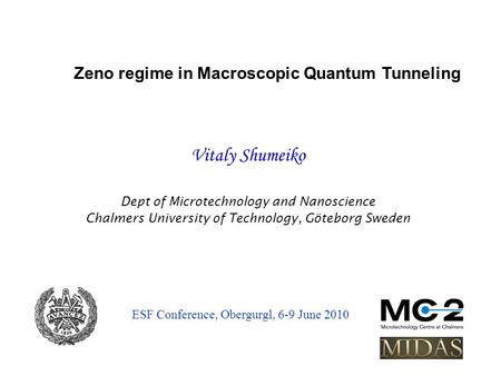 Vitaly Shumeiko Dept of Microtechnology and Nanoscience Chalmers University of Technology, Göteborg Sweden Zeno regime in Macroscopic Quantum Tunneling.