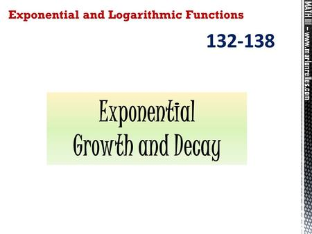 MATH III – www.marlonrelles.com Exponential and Logarithmic Functions 132-138 Exponential Growth and Decay.