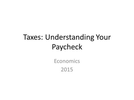 Taxes: Understanding Your Paycheck Economics 2015.