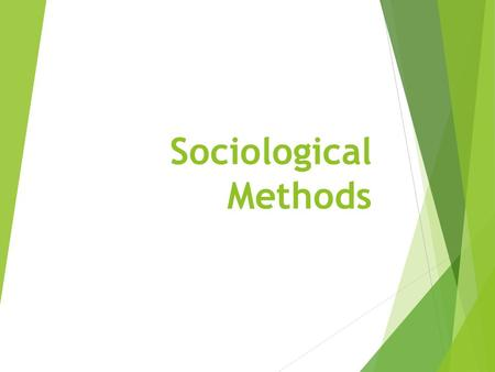 Sociological Methods. Scientific Method  Sociologists use the scientific method to study society  Definition – systematic, organized series of steps.