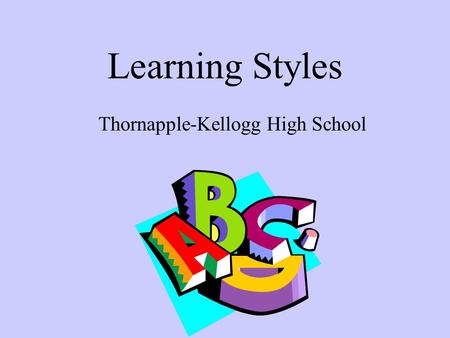 Learning Styles Thornapple-Kellogg High School.
