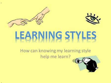 .,., How can knowing my learning style help me learn?