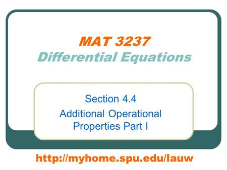 MAT 3237 Differential Equations Section 4.4 Additional Operational Properties Part I