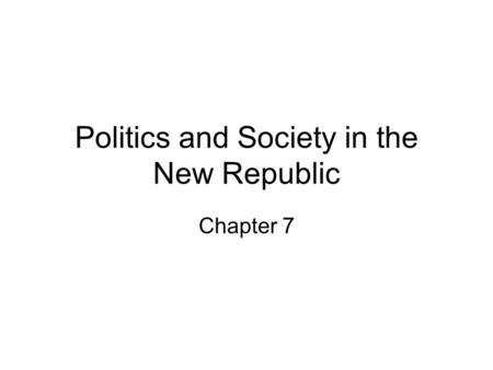 Politics and Society in the New Republic Chapter 7.