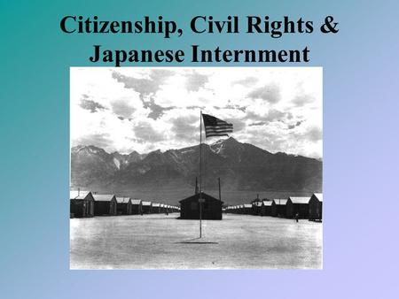 Citizenship, Civil Rights & Japanese Internment. Historical Background Aliens & Immigrants traditionally have faced racism in America Asian Immigration.