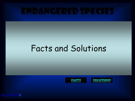 Endangered species By Justin K Facts and Solutions factssolutions.