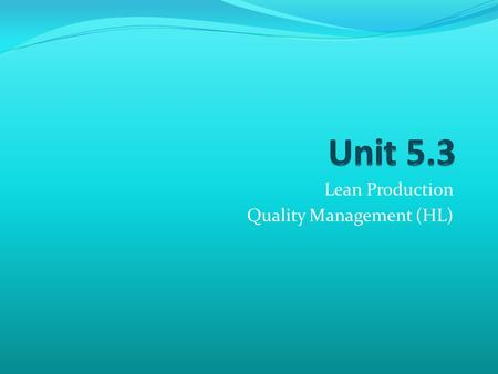 Lean Production Quality Management (HL). By the end of the chapter You should be able to … Outline the following features of lean production Less waste;
