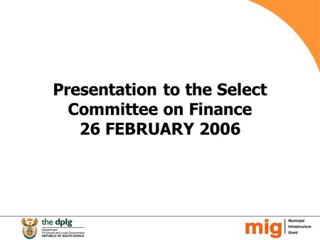 Presentation to the Select Committee on Finance 26 FEBRUARY 2006.