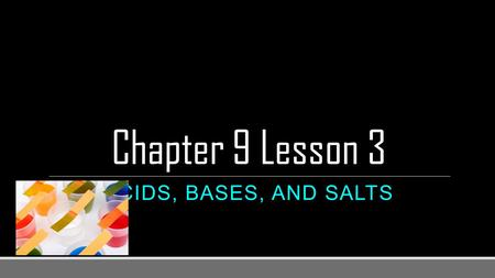 Chapter 9 Lesson 3 ACIDS, BASES, AND SALTS. Vocabulary Acid: substance that tastes sour and turns blue litmus paper red when dissolved in water; releases.