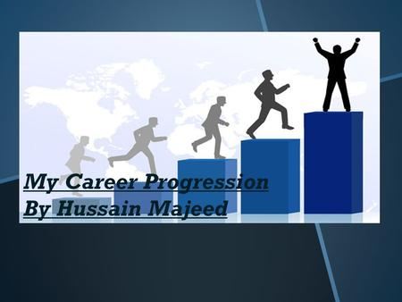 My Career Progression By Hussain Majeed. My Ambition Career The Career of my ambition is to be in the video editing industry, particularly having the.