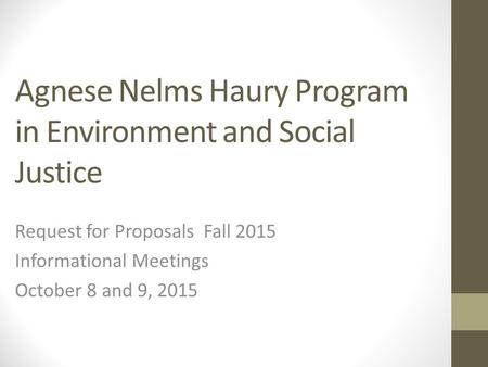 Agnese Nelms Haury Program in Environment and Social Justice Request for Proposals Fall 2015 Informational Meetings October 8 and 9, 2015.