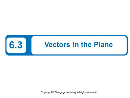 Copyright © Cengage Learning. All rights reserved. 6.3 Vectors in the Plane.