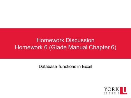 Homework Discussion Homework 6 (Glade Manual Chapter 6) Database functions in Excel.