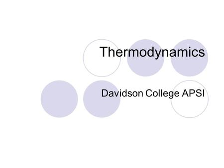 Thermodynamics Davidson College APSI Ideal Gas Equations P 1 V 1 / T 1 = P 2 V 2 / T 2 PV = n R T (using moles) P V = N k B T (using molecules)  P: