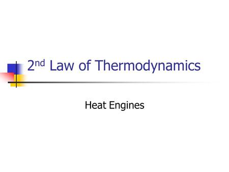 2 nd Law of Thermodynamics Heat Engines. 2 nd Law Heat flows naturally from high temperature to low temperature, never in reverse.