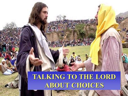 TALKING TO THE LORD ABOUT CHOICES. Lord, you don't make it easy! There are so many ways to go And a dozen reasons for each way.