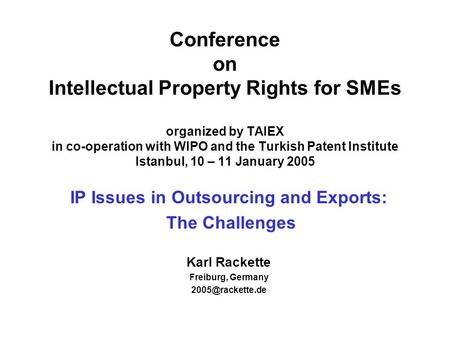 Conference on Intellectual Property Rights for SMEs organized by TAIEX in co-operation with WIPO and the Turkish Patent Institute Istanbul, 10 – 11 January.