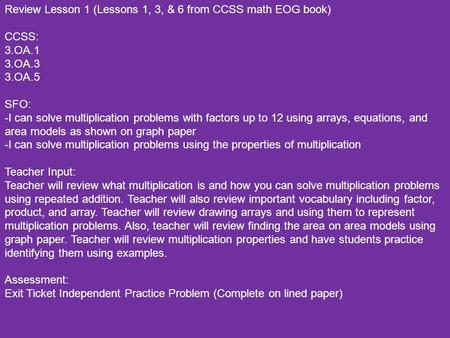Review Lesson 1 (Lessons 1, 3, & 6 from CCSS math EOG book) CCSS: 3.OA.1 3.OA.3 3.OA.5 SFO: -I can solve multiplication problems with factors up to 12.