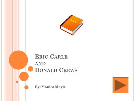 E RIC C ARLE AND D ONALD C REWS By: Monica Mayle.