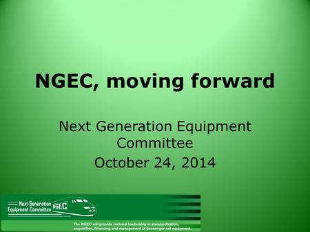 NGEC, moving forward Next Generation Equipment Committee October 24, 2014.