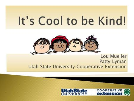 Lou Mueller Patty Lyman Utah State University Cooperative Extension.
