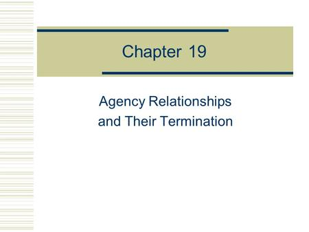 Chapter 19 Agency Relationships and Their Termination.