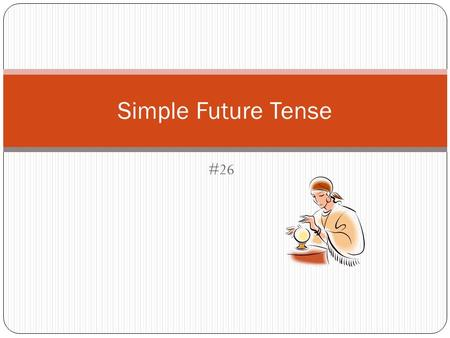 "#26 Simple Future Tense. What does it mean? The simple future tense is a way of saying ""going to _____"" with the blank being a verb. Ex. I am going to."