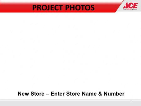 New Store – Enter Store Name & Number PROJECT PHOTOS 1.