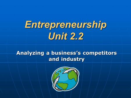 Entrepreneurship Unit 2.2 Analyzing a business's competitors and industry.