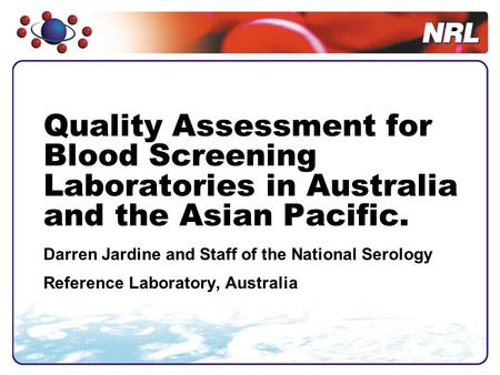 Quality Assessment for Blood Screening Laboratories in Australia and the Asian Pacific. Darren Jardine and Staff of the National Serology Reference Laboratory,