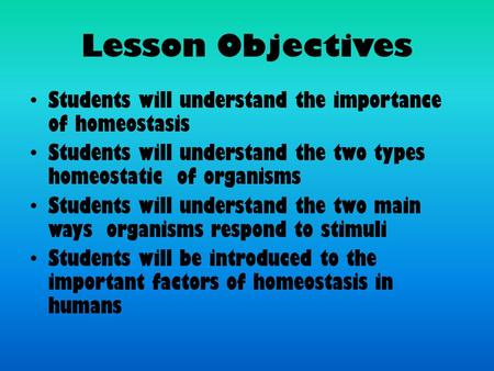 Lesson Objectives Students will understand the importance of homeostasis Students will understand the two types homeostatic of organisms Students will.