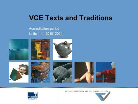 VCE Texts and Traditions Accreditation period Units 1–4: 2010–2014.
