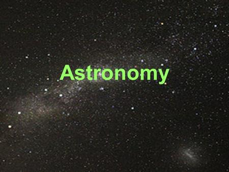 Astronomy. What is astronomy? Astronomy is the study of the universe and its components. –Planets –Stars –Galaxies –Moons –Comets –Black holes They study.