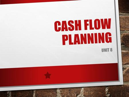 CASH FLOW PLANNING UNIT 8. THIS UNIT WILL EXPLAIN THE IMPORTANCE OF CASH FLOW TO BUSINESS OPERATIONS HOW FIRMS CAN RUN SHORT OF CASH AND THE LIKELY CONSEQUENCES.