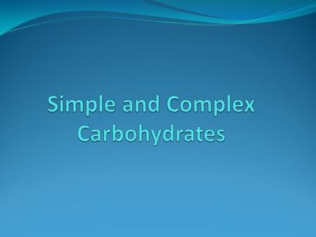 Simple Carbohydrates Also called simple sugars. Usually taste sweet. Found in refined sugars and in lollipops Found in nutritious foods like fruit and.