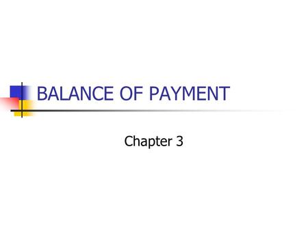BALANCE OF PAYMENT Chapter 3. BOP It is the systematic summary of the economic transactions of the residents of a country with the outsiders. An economic.
