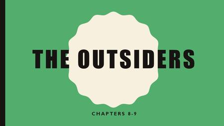 THE OUTSIDERS CHAPTERS 8-9. THE STUDENTS WILL LEARN HOW TO DETERMINE THE DENOTATION AND CONNOTATION OF WORDS USED IN TEXT Now, choose six words that had.