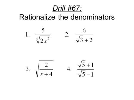 Drill #67: Rationalize the denominators. (33.) Rational Exponents Definition: For any non-zero real b, and any integers m and n, with n > 1, Except when.