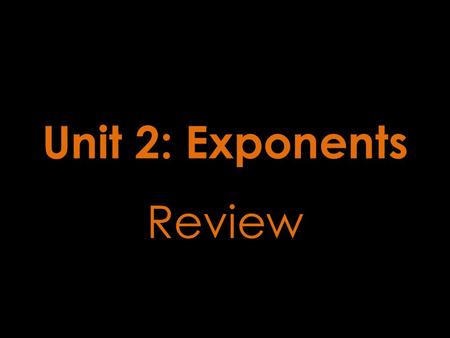 Unit 2: Exponents Review. What is on the test??? 1.Exponent Rules 2.Perfect Squares 3.Square Roots / Cube Roots 4.Estimating Non-Perfect Squares 5.Scientific.