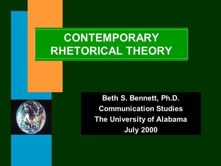 CONTEMPORARY RHETORICAL THEORY Beth S. Bennett, Ph.D. Communication Studies The University of Alabama July 2000.