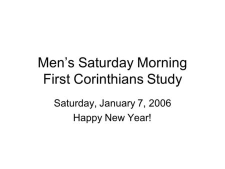 Men's Saturday Morning First Corinthians Study Saturday, January 7, 2006 Happy New Year!